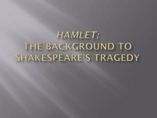 Hamlet: The Background to  Shakespeare's Tragedy