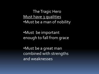 The Tragic Hero Must have 3 qualities Must be a man of  nobility