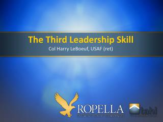 The Third Leadership  Skill Col Harry LeBoeuf, USAF (ret)