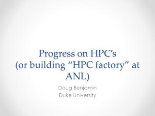 "Progress on HPC's (or building ""HPC factory"" at ANL)"