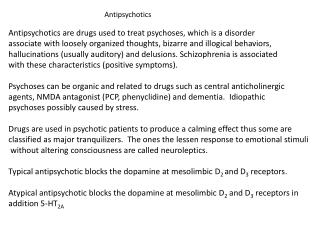 Antipsychotics are drugs used to treat psychoses, which is a disorder