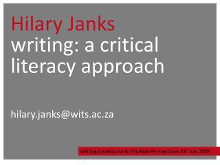 Hilary Janks writing: a critical literacy approach hilary.janks@wits.ac.za