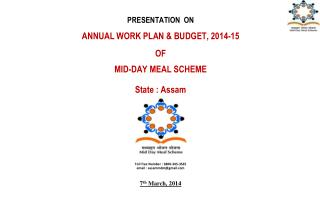 PRESENTATION  ON ANNUAL WORK PLAN & BUDGET, 2014-15 OF MID-DAY MEAL SCHEME State : Assam