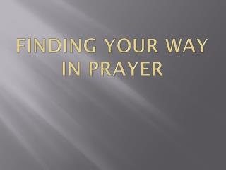Finding Your Way in Prayer