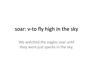soar: v-to fly high in the sky