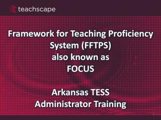Framework for Teaching Proficiency System (FFTPS ) a lso known as FOCUS Arkansas TESS