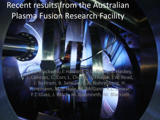Recent results from the Australian Plasma Fusion Research Facility