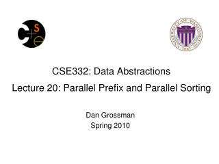 CSE332: Data Abstractions Lecture  20 : Parallel Prefix and Parallel Sorting