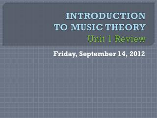 INTRODUCTION TO MUSIC THEORY Unit 1 Review