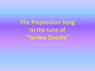 "The Preposition Song to the tune of  ""Yankee Doodle"""