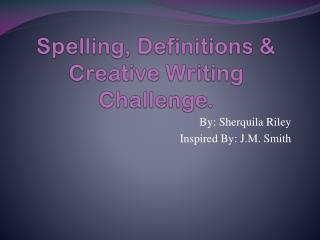 Spelling, Definitions & Creative Writing Challenge.