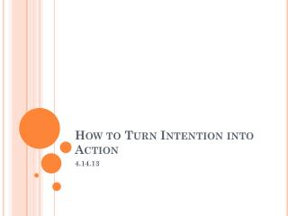 How to Turn  Intention into Action