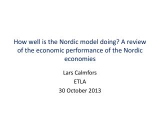 How well is the Nordic model doing? A review of the economic performance of the Nordic economies