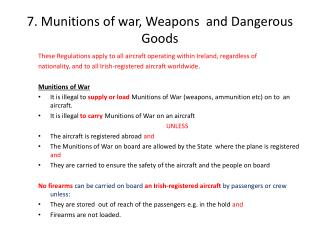 7. Munitions of war, Weapons  and Dangerous Goods