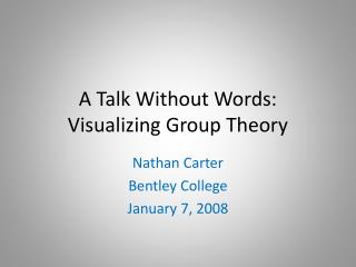 A Talk Without Words: Visualizing Group Theory