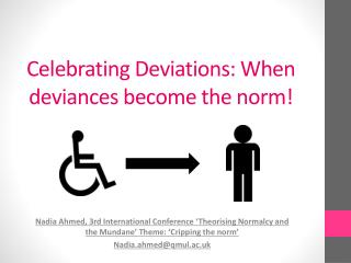Celebrating D eviations: When  deviances become the norm!