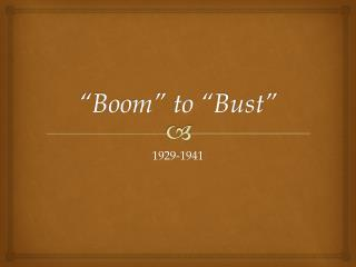 """Boom"" to ""Bust"""