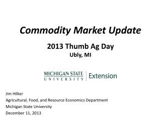Commodity Market Update 2013 Thumb Ag Day Ubly , MI
