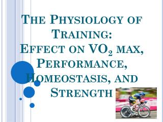 The Physiology of Training:  Effect on VO 2  max, Performance, Homeostasis, and Strength