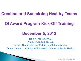 John W. Moran, Ph.D. Wallace Consulting, LLC Senior Quality Advisor Public Health Foundation