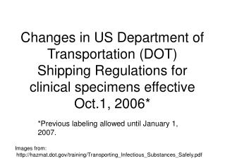 Changes in US Department of Transportation (DOT) Shipping Regulations for clinical specimens effective Oct.1, 2006*