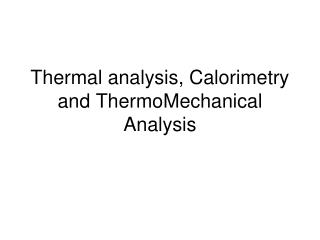 Thermal analysis,  C alorimetry and  ThermoMechanical Analysis