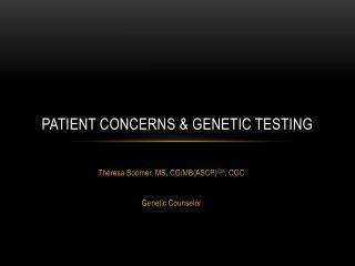 PATIENT CONCERNS & GENETIC TESTING