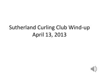 Sutherland Curling Club Wind-up April 13, 2013