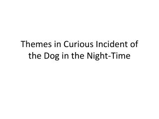 Themes in Curious Incident of the Dog in the Night-Time