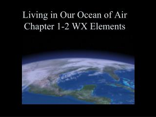 Living in Our Ocean of Air Chapter 1-2 WX Elements