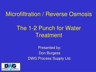 Microfiltration / Reverse Osmosis The 1-2 Punch for Water Treatment