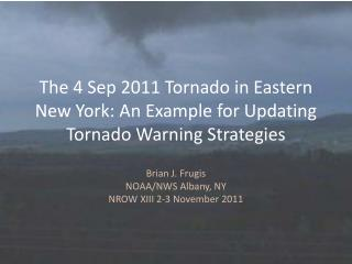 The 4 Sep 2011 Tornado in Eastern New York: An Example for Updating Tornado Warning Strategies