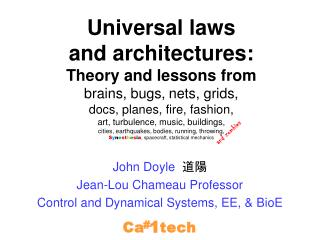 John Doyle   道陽 Jean-Lou Chameau Professor Control and Dynamical Systems, EE, &  BioE