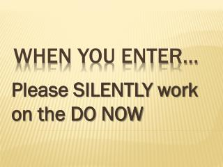 When you enter…