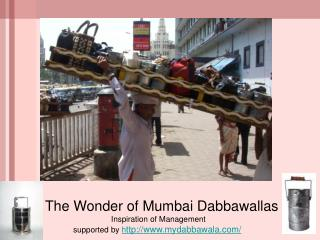 The Wonder of Mumbai Dabbawallas  Inspiration of Management supported by  h ttp://mydabbawala/