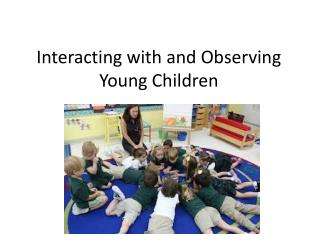 Interacting with and Observing Young Children