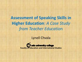 Assessment of Speaking Skills in Higher Education :  A Case Study from Teacher Educatio n