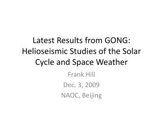 Latest Results from GONG:  Helioseismic  Studies of the Solar Cycle and Space Weather