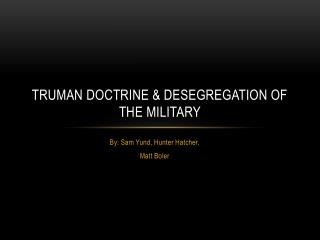 Truman Doctrine & Desegregation of the military