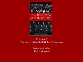 Chapter 7: Brown  and the Civil Rights Movement Presentation by: Kelly Morrow