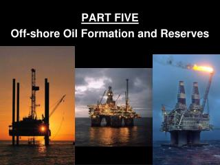 PART FIVE Off-shore Oil Formation and Reserves