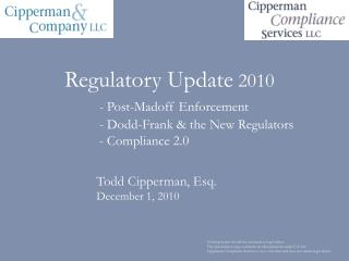 Regulatory Update  2010 - Post-Madoff Enforcement 	- Dodd-Frank & the New Regulators 	- Compliance 2.0