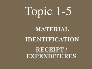 MATERIAL  IDENTIFICATION        RECEIPT / EXPENDITURES