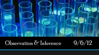 Observation & Inference             9/6/12