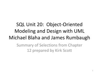 SQL Unit 20:  Object-Oriented  Modeling and Design with UML Michael  Blaha  and James  Rumbaugh