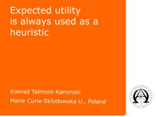 Expected utility is always used as a heuristic