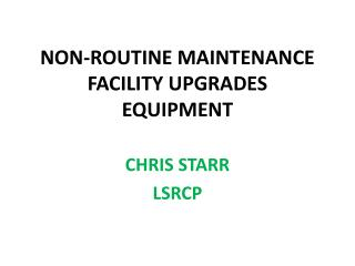 NON-ROUTINE MAINTENANCE FACILITY UPGRADES EQUIPMENT
