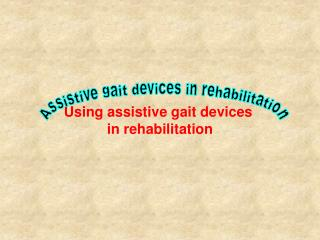 Using assistive gait devices  in rehabilitation