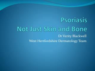 Psoriasis Not Just Skin and Bone