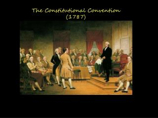 The Constitutional Convention (1787)